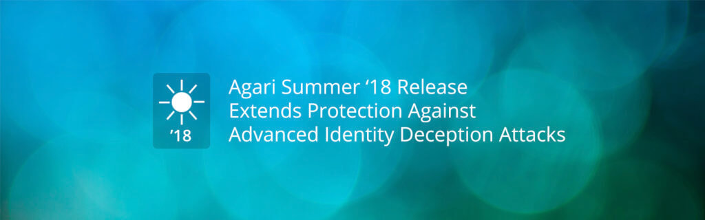 Identity Deception Protection with Agari Summer '18 Release