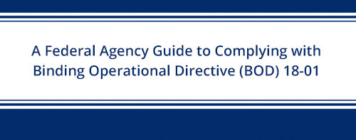 A Federal Agency Guide to Complying with Binding Operational Directive (BOD) 18-01